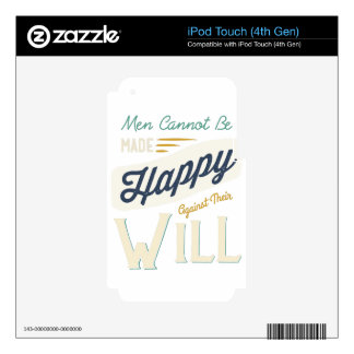 Men Cannot Be Made Happy Against Their Will Skin For iPod Touch 4G