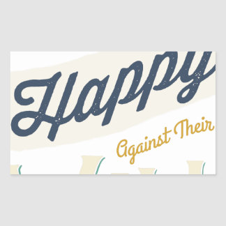 Men Cannot Be Made Happy Against Their Will Rectangle Sticker