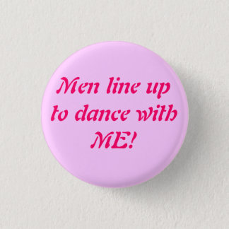 Men line up to dance with ME! - Cu... - Customized Pinback Button