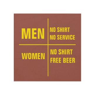 Men no shirt no service Women no shirt free beer Wood Print