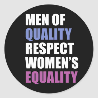 """Men Of Quality Respect Women's Equality"" Classic Round Sticker"