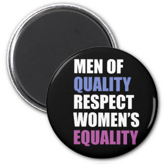 """""""Men Of Quality Respect Women's Equality"""" Magnet"""