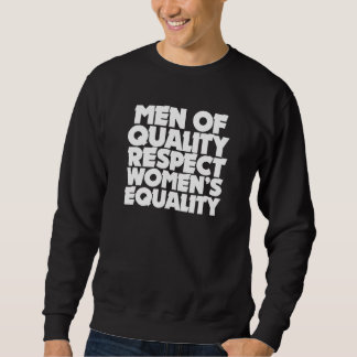Men of quality respect women's equality sweatshirt