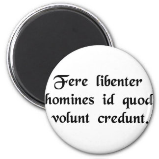 Men readily believe what they want to believe. 2 inch round magnet