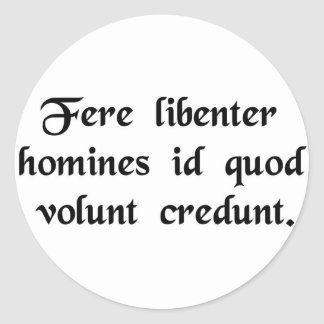 Men readily believe what they want to believe. classic round sticker
