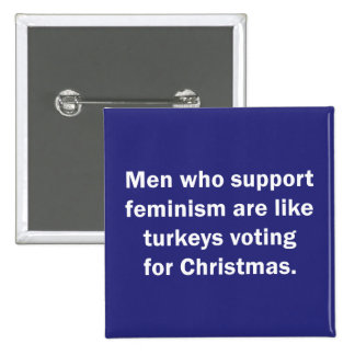Men Who Support Feminism Are Like Turkeys ... Button