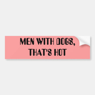 MEN WITH DOGS,THAT'S HOT CAR BUMPER STICKER