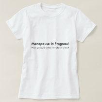 Menopause In Progress T-Shirt