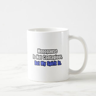 Menopause Is Not Contagious.. Coffee Mug