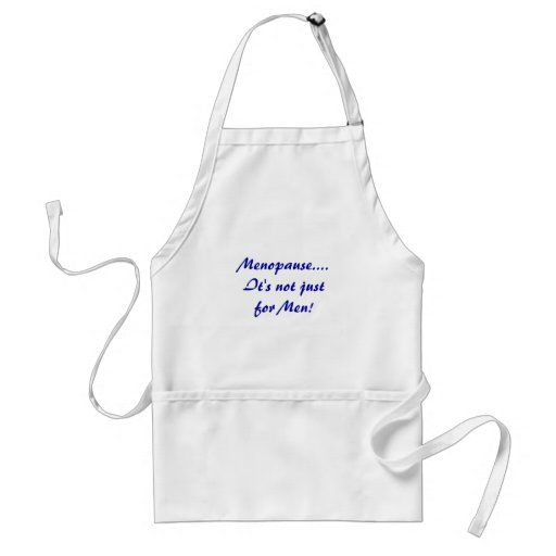 Menopause....     It's not just for Men! Adult Apron