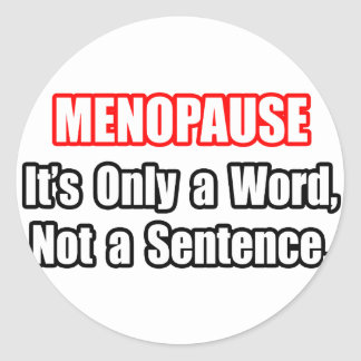 Menopause...Not a Sentence Classic Round Sticker