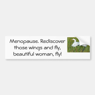 Menopause. Rediscover those wings bumper sticker.