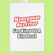 Menopause Survivor...Big Deal Card
