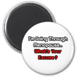 ¿Menopausia… cuál es su excusa? Imán De Nevera