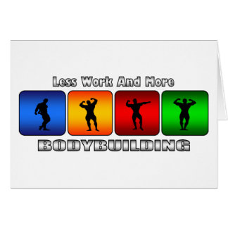 Menos trabajo y más Bodybuilding Tarjeta De Felicitación