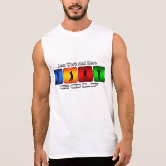 Menos trabajo y más golf camisetas sin mangas