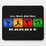Menos trabajo y más karate alfombrilla de raton
