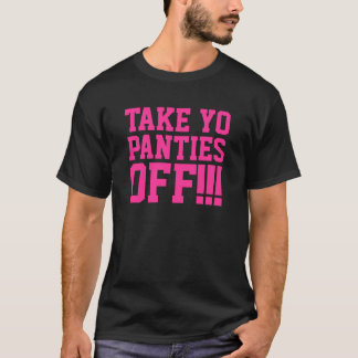 Men's Black Take yo panties off!!! T-Shirt