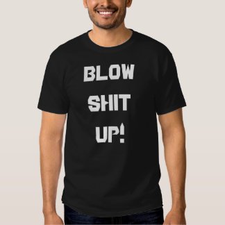 Mens Blow Shit Up! T shirt
