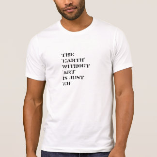 Men's Earth Without Art Is Just EH T-Shirt
