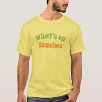 Men's fashion novelty tee WHAT'S UP BEACHES shirt
