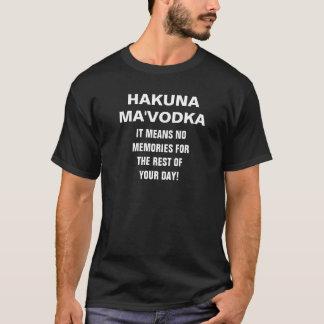 Men's HAKUNA MA'VODKA IT MEANS NO MEMORIES FOR THE T-Shirt