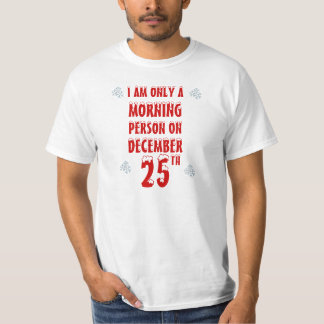 Mens I  Am Only  A Morning Person On December 25th T-Shirt
