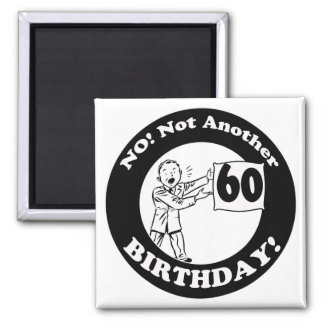 Mens Not My 60th Birthday Gifts 2 Inch Square Magnet