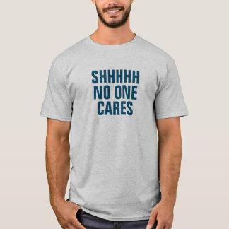 Men's SHHHH No One Cares T-Shirt