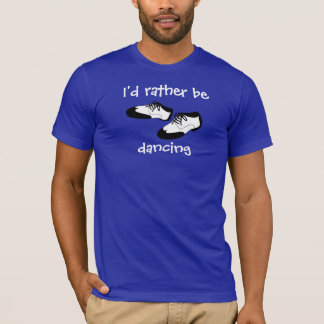 Mens Swing Dance Shoes Id Rather Be Dancing Spats T-Shirt