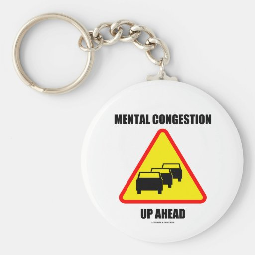 Mental Congestion Up Ahead (Sign Humor) Keychains