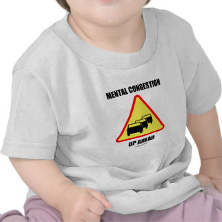 Mental Congestion Up Ahead Sign Humor Tees