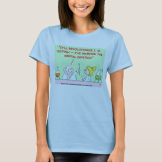 mental dipstick scientist T-Shirt