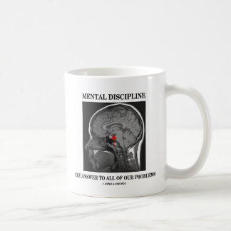 Mental Discipline The Answer To All Our Problems Coffee Mug