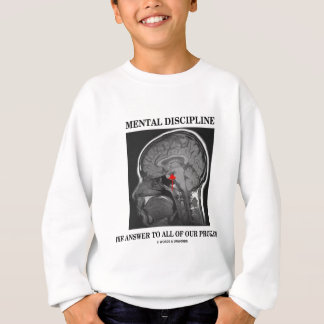 Mental Discipline The Answer To All Our Problems Sweatshirt