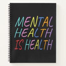 Mental health is health, mental health awareness notebook