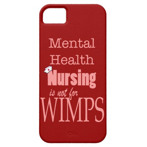 Mental Health Nursing-Not for Wimps/Humor iPhone 5 Covers