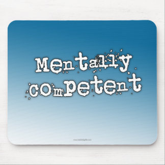 Mentally Competent... Mouse Pad