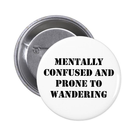 Mentally Confused and Prone to Wandering Button