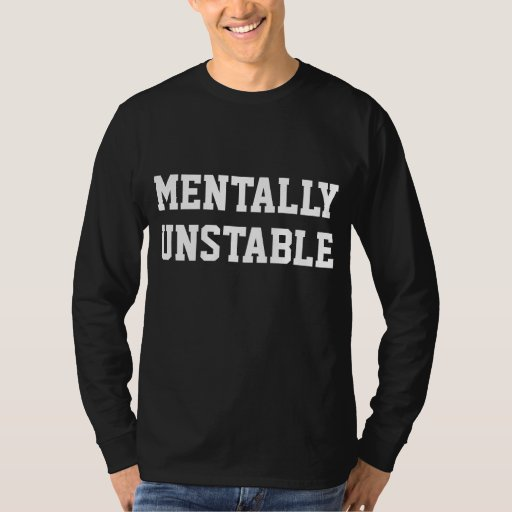 mentally unstable shirts