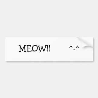 MEOW!!       ^-^ BUMPER STICKERS