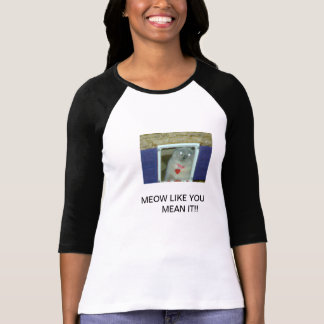 Meow Like You Mean It  Humorous Cat Shirt