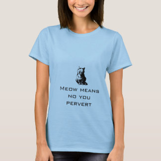 Meow means no you pervert T-Shirt