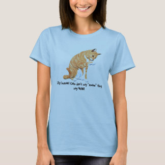 "meow, Silly human! Cats don't say ""meow"" they s... T-Shirt"
