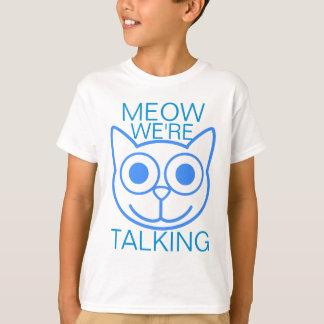 Meow We're Talking T-Shirt