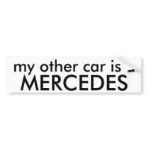 MERCEDES, my other car is a Bumper Sticker
