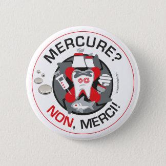 """Mercure? Non, merci!"" pin/button Pinback Button"
