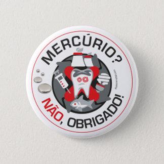 """""""Mercúrio? Não obrigado?!"""" pin/button Pinback Button"""