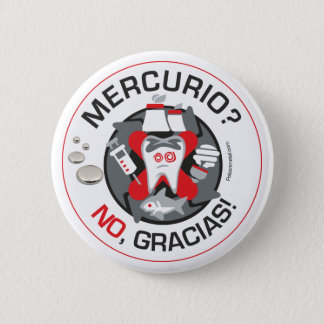 """""""Mercurio? No, gracias!"""" pin/button Pinback Button"""
