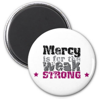 Mercy is for the Weak SF Magnet